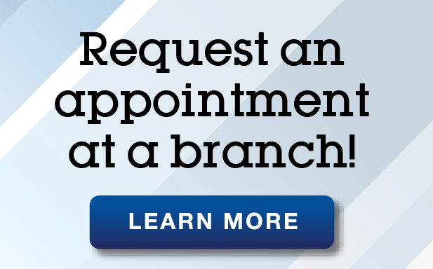 Request an appointment at one of our branches